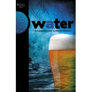 """WATER - A Comprehensive Guide for Brewers"""