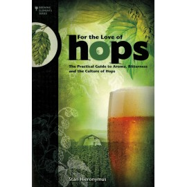 """""""For the Love of HOPS - A Practical Guide to Aroma, Bitterness and the Culture of Hops"""""""